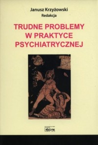 Trudne problemy w praktyce psychiatrycznej - okładka książki