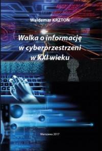 Walka o informacje w cyberprzestrzeni w XXI wieku - okładka książki