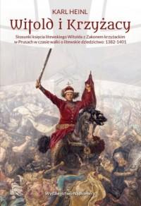 Witold i Krzyżacy Stosunki księcia litewskiego Witolda z zakonem krzyżackim w Prusach w czasie walk - okładka książki