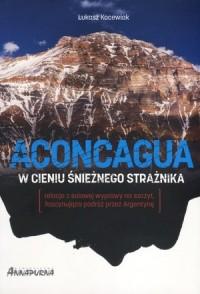 Aconcagua. W cieniu Śnieżnego Strażnika - okładka książki