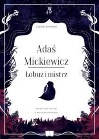 Adaś Mickiewicz. Łobuz i mistrz - okładka książki
