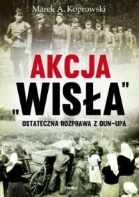 Akcja Wisła. Ostateczna rozprawa z OUN-UPA - okładka książki