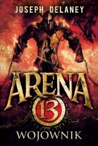 Arena 13 tom 3 Wojownik - okładka książki