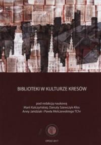 Biblioteki w kulturze Kresów - - okładka książki