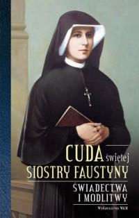 Cuda świętej Siostry Faustyny. - okładka książki