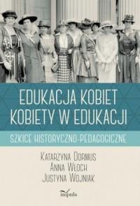 Edukacja kobiet kobiety w edukacji. Szkice historyczno-pedagogiczne - okładka książki