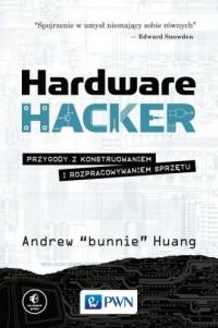 Hardware Hacker. Przygody z konstruowaniem i rozpracowywaniem sprzętu - okładka książki