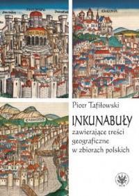 Inkunabuły zawierające treści geograficzne w zbiorach polskich - okładka książki