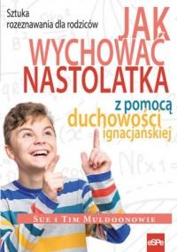 Jak wychować nastolatka z pomocą - okładka książki