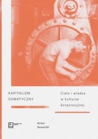 Kapitalizm somatyczny. Ciało i władza w kulturze korporacyjnej - okładka książki