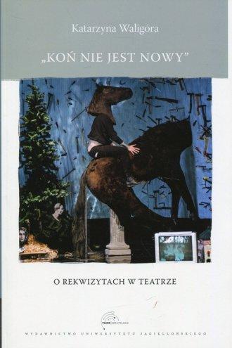 Koń nie jest nowy. O rekwizytach - okładka książki