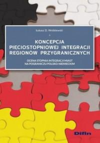 Koncepcja pięciostopniowej integracji regionów przygranicznych - okładka książki