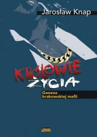 Królowie Życia. Geneza krakowskiej mafii - okładka książki