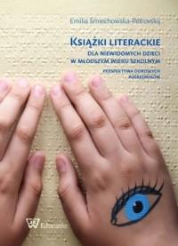 Książki literackie dla niewidomych dzieci w młodszym wieku szkolnym. Perspektywa dorosłych pośredników - okładka książki