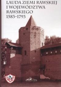Lauda ziemi rawskiej i województwa rawskiego 1583-1793 - okładka książki