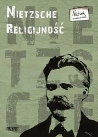 Nietzsche. Religijność - okładka książki