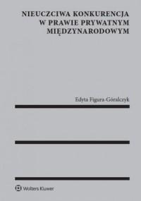 Nieuczciwa konkurencja w prawie prywatnym międzynarodowym - okładka książki