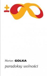 Paradoksy wolności - Marian Golka - okładka książki