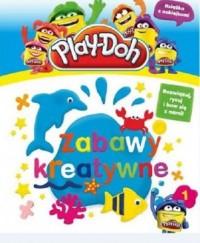 Play-Doh. Tom 1. Zabawy kreatywne - okładka książki