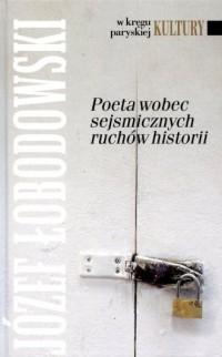 Poeta wobec sejsmicznych ruchów historii. Seria: W kręgu paryskiej Kultury - okładka książki