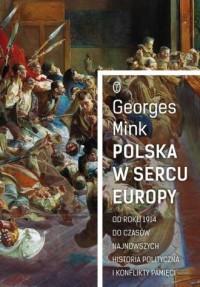 Polska w sercu Europy. Od roku 1914 do czasów najnowszych. Historia polityczna i konflikty pamięci - okładka książki