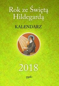 Rok ze świętą Hildegardą. Kalendarz 2018 - okładka książki