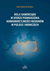Rola samorządu w sferze podnoszenia konkurencyjności regionów w Polsce i Niemczech - okładka książki