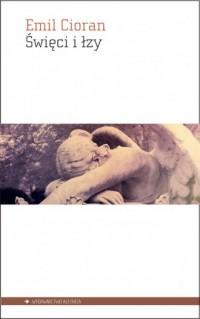 Święci i łzy - Emil Cioran - okładka książki