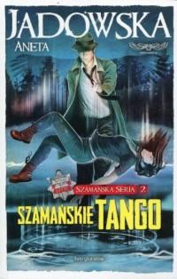 Szamańskie tango. Szamańska Seria - okładka książki