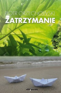 Zatrzymanie - Piotr Orzechowski - okładka książki