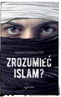 Zrozumieć islam? - Adrien Candiard - okładka książki