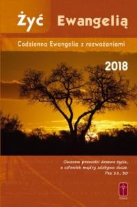Żyć ewangelią. Codzienna Ewangelia z rozważaniami 2018 - okładka książki