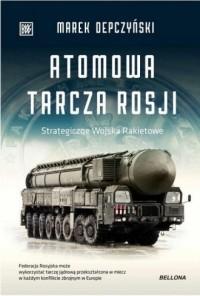 Atomowa tarcza Rosji - Marek Depczyński - okładka książki