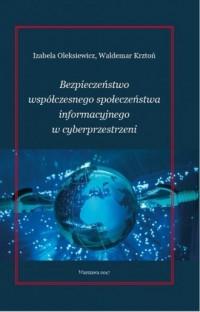 Bezpieczeństwo współćzesnego społeczeństwa informacyjnego w cyberprzestrzeni - okładka książki