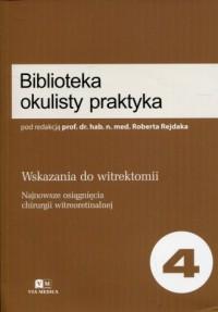Biblioteka okulisty praktyka 4. Wskazania do witrektomii - okładka książki