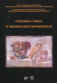 Ceramika i szkło w archeologii i konserwacji - okładka książki