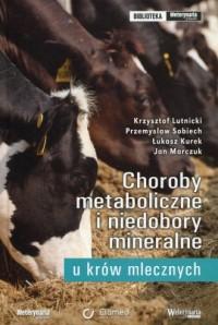 Choroby metaboliczne i niedobory mineralne u krów mlecznych - okładka książki