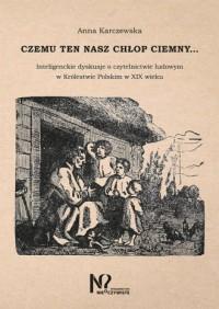 Czemu ten nasz chłop ciemny.... Inteligenckie dyskusje oczytelnictwie ludowym wKrólestwie Polskim wXIX wieku - okładka książki