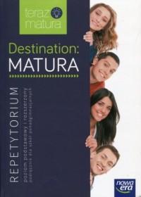 Destination Matura. Język angielski. Repetytorium Poziom podstawowy i rozszerzony. Szkoła ponadgimnazjalna - okładka książki