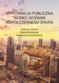 Dyplomacja publiczna wobec wyzwań współczesnego świata - okładka książki