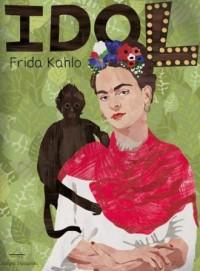 Frida Kahlo. Seria idol - okładka książki