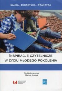 Inspiracje czytelnicze w życiu młodego pokolenia. Seria: Nauka - Dydaktyka - Praktyka - okładka książki