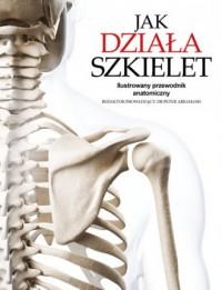 Jak działa szkielet. Ilustrowany - okładka książki