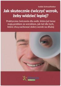 Jak skutecznie ćwiczyć wzrok, żeby - okładka książki