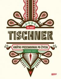 Krótki przewodnik po życiu - Józef Tischner - okładka książki