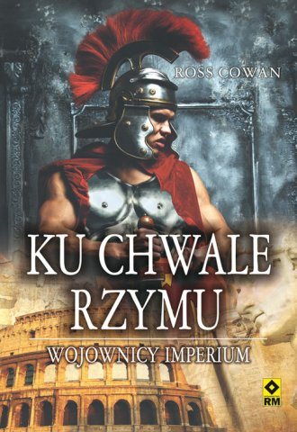Ku chwale Rzymu. Wojownicy imperium - okładka książki