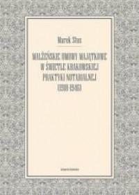 Małżeńskie umowy majątkowe w świetle krakowskiej polityki notarialnej (1918-1946) - okładka książki
