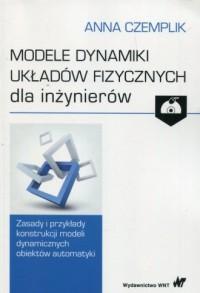 Modele dynamiki układów fizycznych dla inżynierów z płytą CD. Zasady i przykłady konstrukcji modeli dynamicznych obiektów automatyki - okładka książki