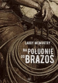 Na południe od Brazos - Larry McMurtry - okładka książki