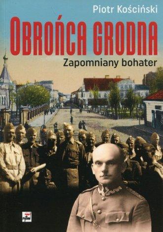 Obrońca Grodna. Zapomniany bohater - okładka książki